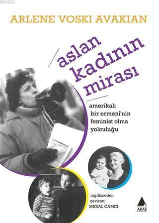 Aslan Kadının Mirası Amerikalı Bir Ermeni'nin Feminist Yolculuğu
