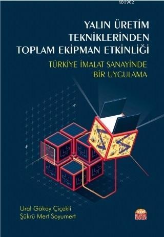 Yalın Üretim Tekniklerinden Toplam Ekipman Etkinliği; Türkiye İmalat Sanayinde Bir Uygulama
