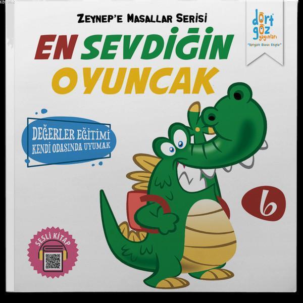 En Sevdiğin Oyuncak - Zeynep'e Masallar Serisi 6; Değerler Eğitimi Kendi Odasında Uyumak