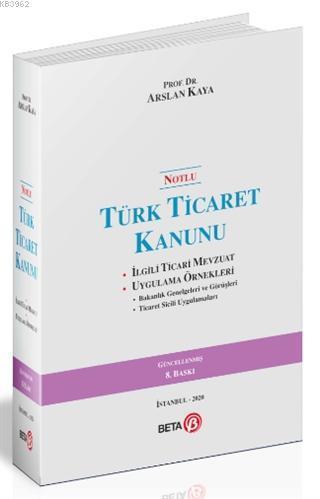 Notlu Türk Ticaret Kanunu Ciltli; İlgili Ticari Mevzuat Uygulama Örnekleri