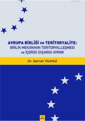 Avrupa Birliği ve Teritoryalite : Birlik Mekanının Teritoryalleşmesi ve İçerisi - Dışarası  Ayrımı