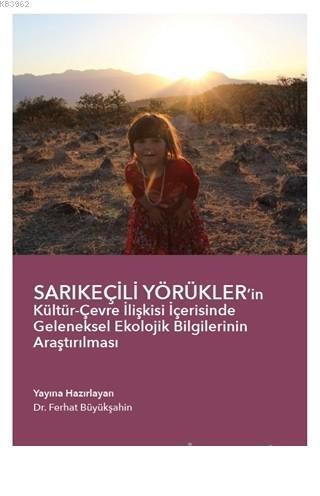 Sarıkeçili Yörükler'in Kültür-Çevre İlişkisi İçerisinde Geleneksel Ekolojik Bilgilerinin Araştırılması