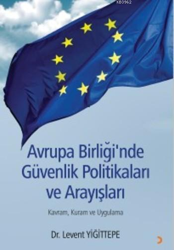 Avrupa Birliği'nde Güvenlik Politikaları ve Arayışları; Kavram, Kuram ve Uygulama