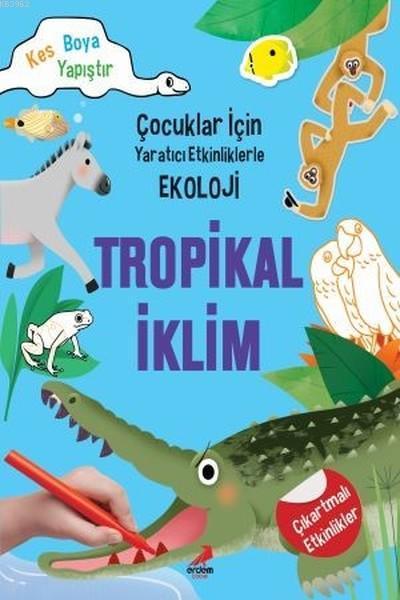 Tropikal İklim - Çocuklar İçin Yaratıcı Etkinliklerle Ekoloji; Kes-Boya-Yapıştır