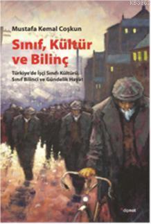 Sınıf, Kültür ve Bilinç; Türkiye'de İşçi Sınıfı Kültürü, Sınıf Bilinci ve Gündelik Hayat