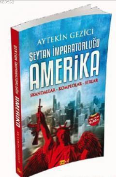 Şeytan İmparatorluğu Amerika; Skandallar - Komplolar - Sırlar