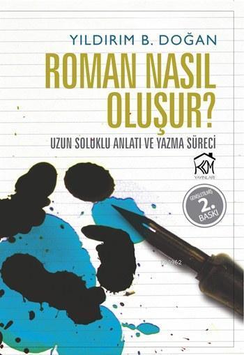 Roman Nasıl Oluşur?; Uzun Soluklu Anlatı ve Yazma Süreci