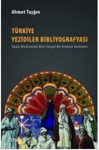 Türkiye Yezidiler Bibliyografyası; Yazılı Metinlerde Dini - Sosyal Bir Grubun Serüveni