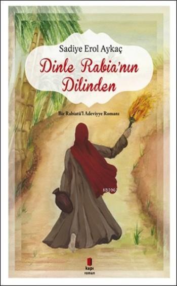 Dinle Rabia'nın Dilinden; Bir Rabiatü'l Adeviyye Romanı