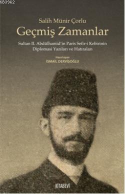 Geçmiş Zamanlar; Sultan II.Abdülhamidin Paris Sefir-i Kebirinin Diplomasi Yazıları ve Hatıraları