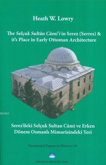 Selçuk Sultan Cami'i in Serez - It's Place in Early Ottoman Architecture; Serez'deki Selçuk Sultan Cami ve Erken Dönem Osmanlı Mimarisindeki Yeri