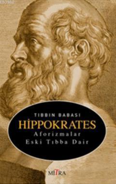 Tıbbın Babası Hippokrates; Aforizmalar Eski Tıbba Dair