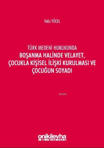 Türk Medeni Kanununda Boşanma Halinde Velayet, Çocukla Kişisel İlişki Kurulması ve Çocuğun Soyadı