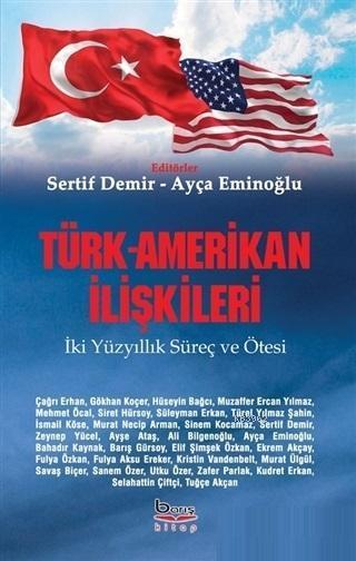 Türk-Amerikan İlişkileri İki Yüzyıllık Süreç ve Ötesi