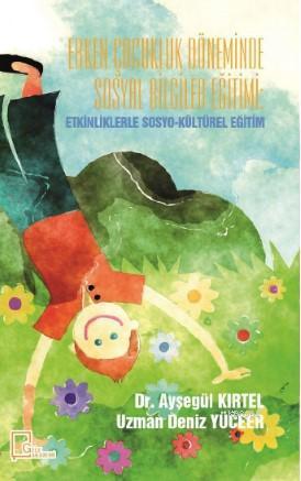 Erken ÇocuklukDöneminde Sosyal Bilgiler Eğitimi: Etkinliklerle Sosyo-Kültürel Eğitim