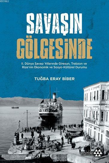 Savaşın Gölgesinde; II. Dünya Savaşı Yıllarında Giresun, Trabzon ve Rize'nin Ekonomik ve Sosyo-Kültür Durumu