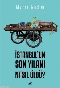 İstanbul'un Son Yılanı Nasıl Öldü?