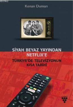 Siyah Beyaz Yayından Netflix'e Türkiye'de Televiyonun Kısa Tarihi