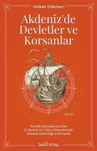 Akdeniz'de Devletler ve Korsanlar; Venedik Kaynaklarına Göre 2. Bayezid ve 1. Selim Dönemlerinde Osmanlı Denizciliği ve Korsanlık