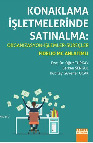 Konaklama İşletmelerinde Satınalma Organizasyon-İşlemler-Süreçler / Fidelio Mc Anlatimli