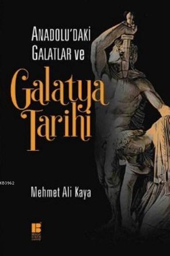 Anadolu'daki Galatlar ve Galatya Tarihi