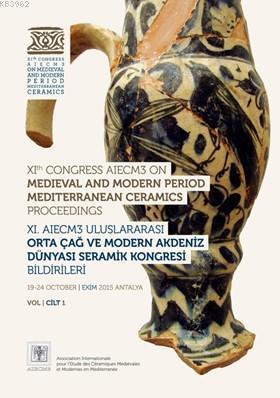 XI. AIECM3 Uluslararası Orta Çağ ve Modern Akdeniz Dünyası Seramik Kongresi Bildirileri - Cilt 1-2; (2 Kitap - Set)