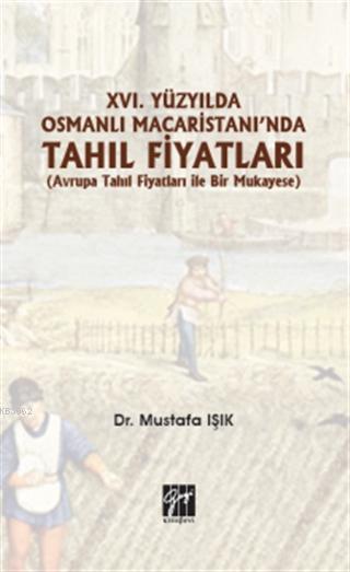 XVI. Yüzyılda Osmanlı Macaristanı'nda Tahıl Fiyatları; (Avrupa Tahıl Fiyatları İle Bir Mukayese)