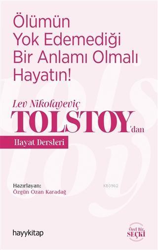 Ölümün Yok Edemediği Bir Anlamı Olmalı Hayatın!; Lev Nikolayeviç Tolstoy'dan Hayat Dersleri