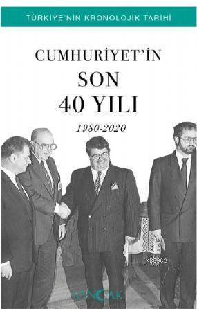 Cumhuriyet'in Son 40 Yılı 1980-2020; Türkiye'nin Kronolojik Tarihi