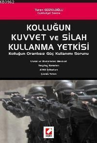 Kolluğun Kuvvet ve Silah Kullanma Yetkisi; Kolluğun Orantısız Güç Kullanımı Sorunu
