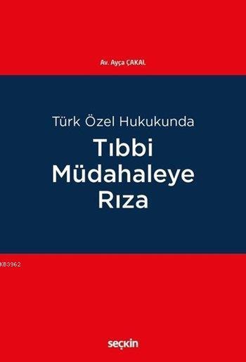 Türk Özel Hukukunda Tıbbi Müdahaleye Rıza