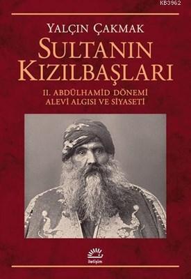 Sultanın Kızılbaşları 2. Abdülhamid Dönemi Alevi Algısı ve Siyaseti