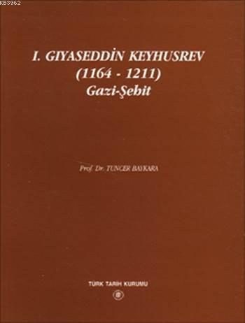 I. Gıyaseddin Keyhusrev (1164 - 1211) Gazi-Şehit