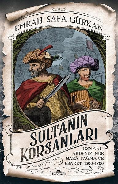 Sultanın Korsanları; Osmanlı Akdenizi'nde Gaza, Yağma ve Esaret, 1500-1700