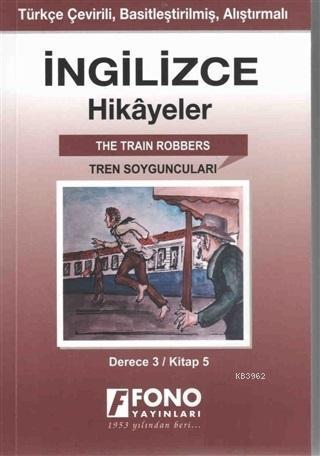İngilizce Hikayeler - Tren Soyguncuları (Derece 3); Türkçe Çevirili, Basitleştirilmiş, Alıştırmalı