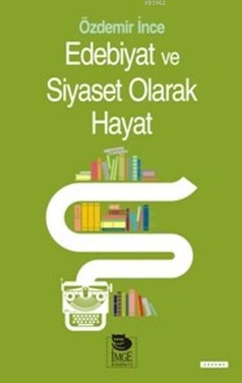 Edebiyat Ve Siyaset Olarak Hayat