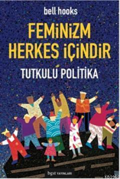 Feminizm Herkes İçindir; Tutkulu Politika