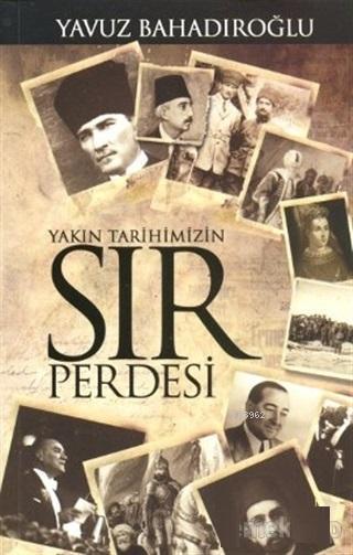 Yakın Tarihimizin Sır Perdesi