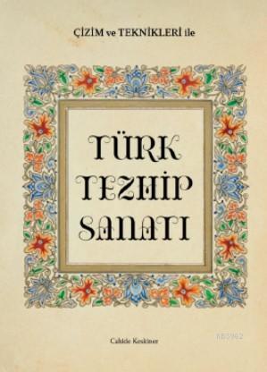 Çizim  ve Teknikleriyle Türk Tezhip Sanatı