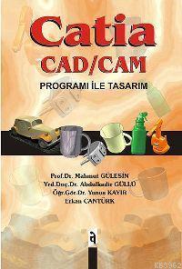 Catia; Cad / Cam Programı İle Tasarım