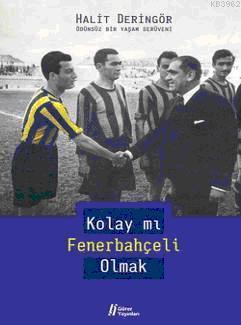 Kolay mı Fenerbahçeli Olmak; Ödünsüz Bir Yaşam Serüveni