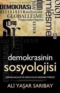 Demokrasinin Sosyolojisi; Çoğunlukçuluk ve Çoğulculuk Arasında Türkiye