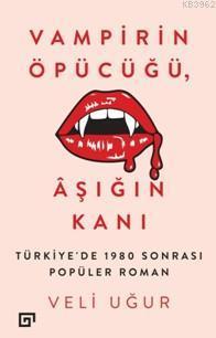 Vampirin Öpücüğü, Aşığın Kanı; Türkiye'de 1980 Sonrası Popüler Roman