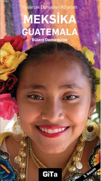 Meksika Guatemala; Yuvarlak Dünyanın Köşeleri