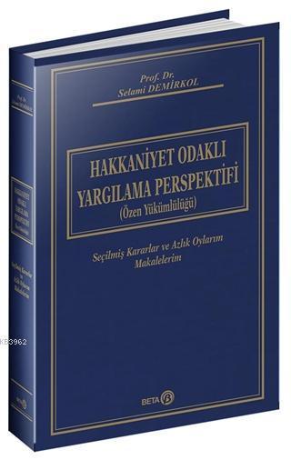 Hakkaniyet Odaklı Yargılama Perspektifi (Özel Yükümlülüğü) Ciltli; Seçilmiş Kararlar ve Azlık Oylarım Makalelerim