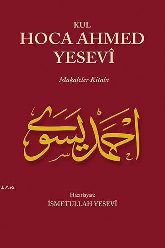 Kul Hoca Ahmed Yesevi; Makaleler Kitabı