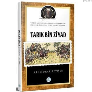 Tarık Bin Ziyad ve Endülüs Tarihi Büyük Komutanlar Dizisi