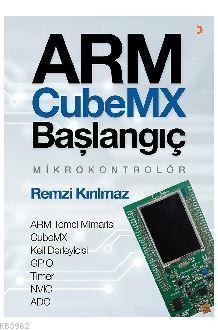 ARM CubeMX Başlangıç Mikrokontrolör; ARM Temel Mimarisi CubeMX Keil Derleyicisi GPIO Timer NVIC ADC
