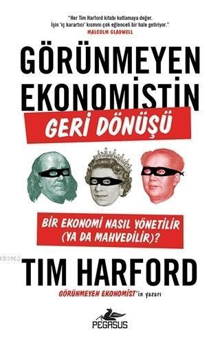 Görünmeyen Ekonomistin Geri Dönüşü; Bir Ekonomi Nasıl Yönetilir ya da Mahvedilir?