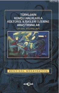 Türklerin Komşu Halklarla Kültürel İlişkileri Üzerine Araştırmalar; 6 ila 12'nci Yüzyıllar..